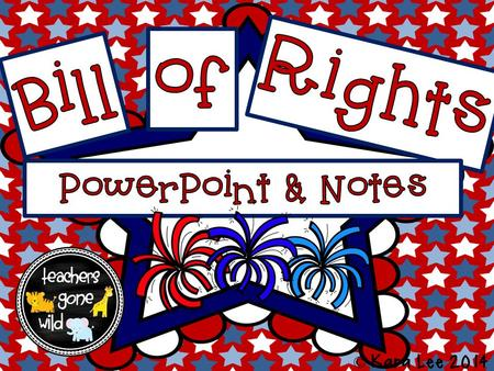 Of Bill Rights PowerPoint & Notes © Kara Lee 2014.