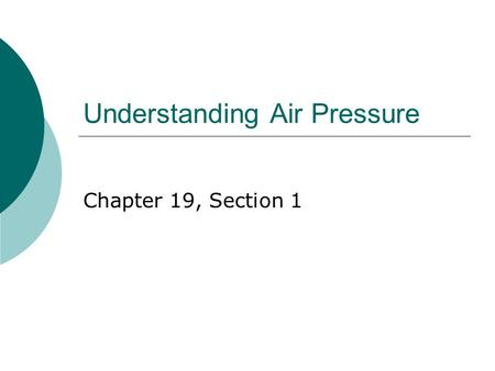 Understanding Air Pressure Chapter 19, Section 1.