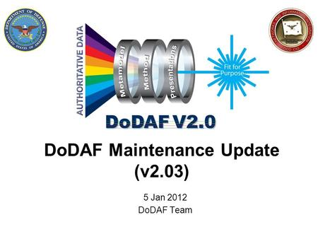 DoDAF Maintenance Update (v2.03) 5 Jan 2012 DoDAF Team.