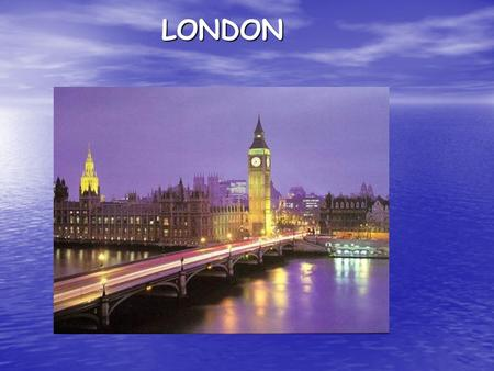 LONDON. Basic data  Capital of England and the United Kingdom  Population: 8 million  Fashion, educational, culinary, financial center.