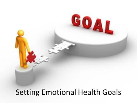 Setting Emotional Health Goals. Skills for Developing Good Emotional Health Communicating emotions appropriately. Developing healthy, supportive relationships.