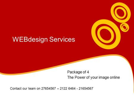 WEBdesign Services Package of 4 The Power of your image online Contact our team on 27654567 – 2122 6464 - 21654567.