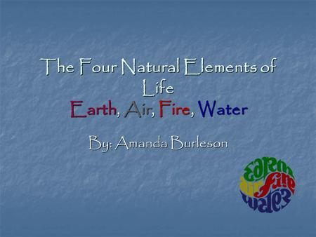 The Four Natural Elements of Life Earth, Air, Fire, Water