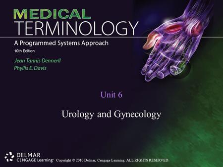 Copyright © 2010 Delmar, Cengage Learning. ALL RIGHTS RESERVED. Unit 6 Urology and Gynecology.