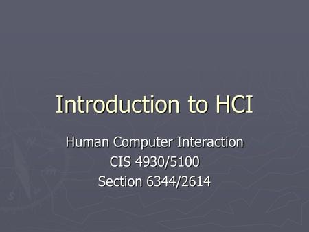 Human Computer Interaction CIS 4930/5100 Section 6344/2614