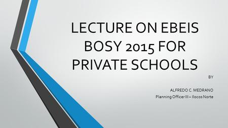 LECTURE ON EBEIS BOSY 2015 FOR PRIVATE SCHOOLS