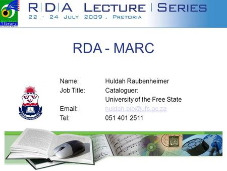 RDA - MARC Name: Huldah Raubenheimer Job Title: Cataloguer: University of the Free State   Tel: 051 401 2511.