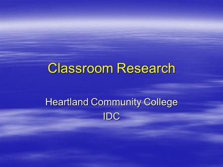 Classroom Research Heartland Community College IDC.