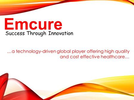 Success Through Innovation Emcure …a technology-driven global player offering high quality and cost effective healthcare…