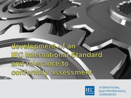 INTERNATIONAL ELECTROTECHNICAL COMMISSION. established standards development process National Committees involved at each stage Technical Committees.
