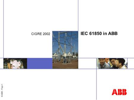 © ABB - Page 1 IEC 61850 in ABB CIGRE 2002. © ABB - Page 2 IEC 61850 and ABB The IEC61850 in SA will be a comprehensive solution for the entire SA domain.