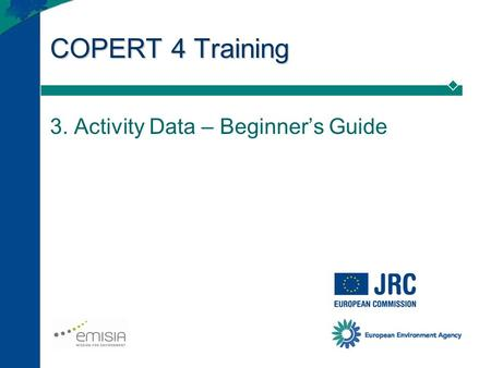 COPERT 4 Training 3. Activity Data – Beginner's Guide.