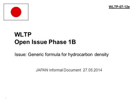 1 WLTP Open Issue Phase 1B Issue: Generic formula for hydrocarbon density. JAPAN Informal Document 27.05.2014 WLTP-07-12e.