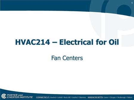 1 HVAC214 – Electrical for Oil Fan Centers. 2 Designed to provide low voltage control of blower motors and auxiliary circuits. Provide a good junction.