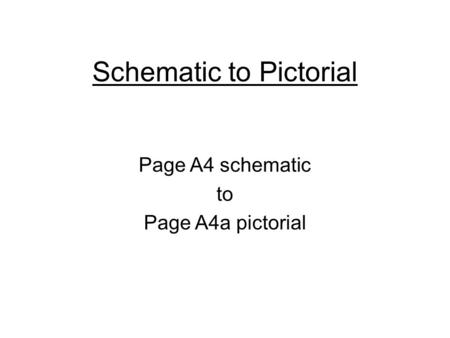 Schematic to Pictorial Page A4 schematic to Page A4a pictorial.