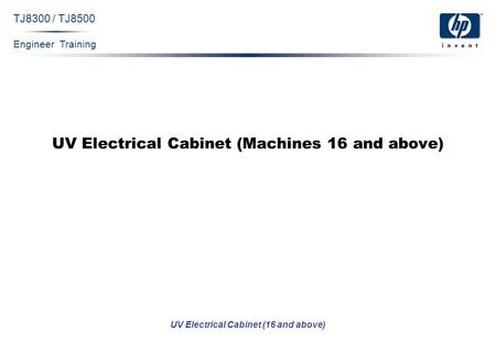 Engineer Training UV Electrical Cabinet (16 and above) TJ8300 / TJ8500 UV Electrical Cabinet (Machines 16 and above)