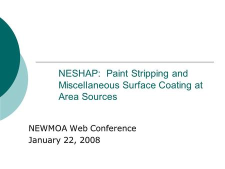 NESHAP: Paint Stripping and Miscellaneous Surface Coating at Area Sources NEWMOA Web Conference January 22, 2008.