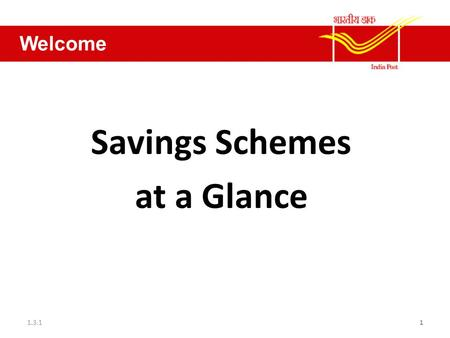 Savings Schemes at a Glance 1.3.11 Welcome. SAVING SCHEMES—AN OVERVIEW Savings Bank is an important agency work of DOP. A large percentage of revenue.