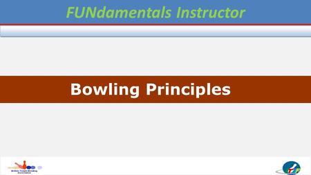 Level 1 - FOUNDATION COACH Bowling Principles FUNdamentals Instructor.