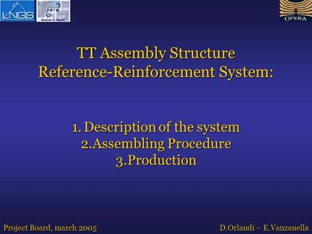 TT Assembly Structure Reference-Reinforcement System: 1.Description of the system 2.Assembling Procedure 3.Production Project Board, march 2005 D.Orlandi.