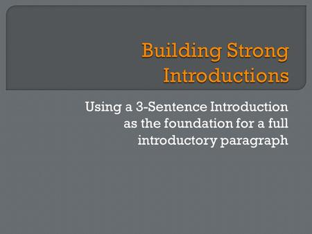Using a 3-Sentence Introduction as the foundation for a full introductory paragraph.