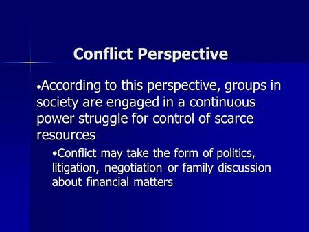Conflict Perspective According to this perspective, groups in society are engaged in a continuous power struggle for control of scarce resources Conflict.