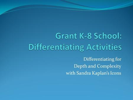 Differentiating for Depth and Complexity with Sandra Kaplan's Icons.