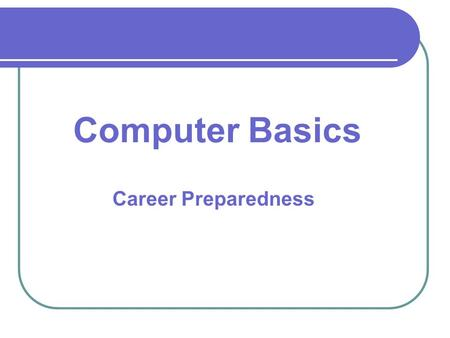 Career Preparedness Computer Basics. Types of Computers Computers are electronic devices that can perform tasks and calculations based on the instructions.