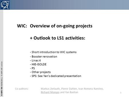 TE-MPE-TM 09/08/2012, TE-MPE-MS section WIC: Overview of on-going projects + Outlook to LS1 activities: - Short introduction to WIC systems - Booster renovation.