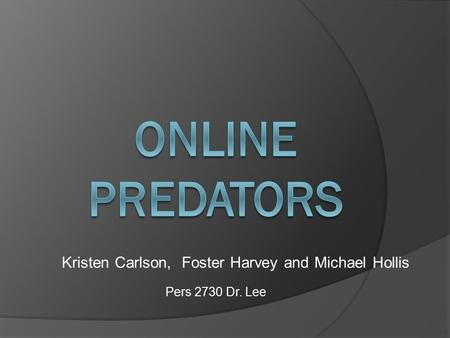 Kristen Carlson, Foster Harvey and Michael Hollis Pers 2730 Dr. Lee.