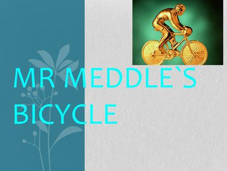 MR MEDDLE`S BICYCLE Introduction Today I am going to talk about a book I read it is called Mr Meddle`s bicycle the author is Enid Blyton.