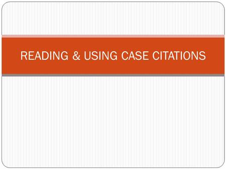 READING & USING CASE CITATIONS. REVIEW OF PRECEDENT PRECEDENT=Something that has been done that can later serve as an example or rule for how other things.