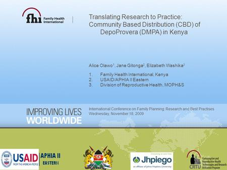 Translating Research to Practice: Community Based Distribution (CBD) of DepoProvera (DMPA) in Kenya Alice Olawo 1, Jane Gitonga 2, Elizabeth Washika 3.