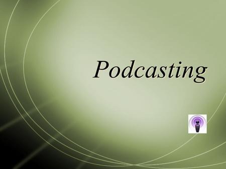 Podcasting. Seminar Questions  What questions or concerns do you have about recording or publishing your podcast?  Discuss any practical tips for publishing.