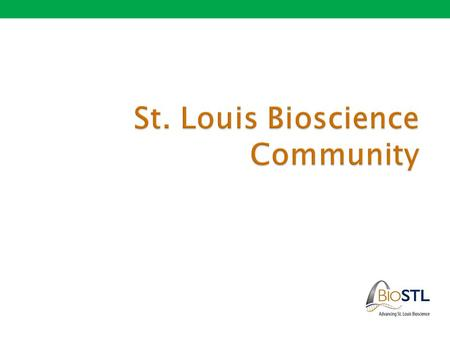  The Foundation: St. Louis' world-class bioscience research ◦ St. Louis med schools and non-profit institutions attract over $600M in bioscience R&D.