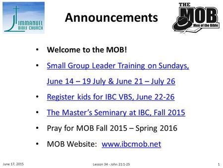 Welcome to the MOB! Small Group Leader Training on Sundays, June 14 – 19 July & June 21 – July 26 Small Group Leader Training on Sundays, June 14 – 19.