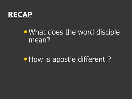 RECAP What does the word disciple mean? What does the word disciple mean? How is apostle different ? How is apostle different ?