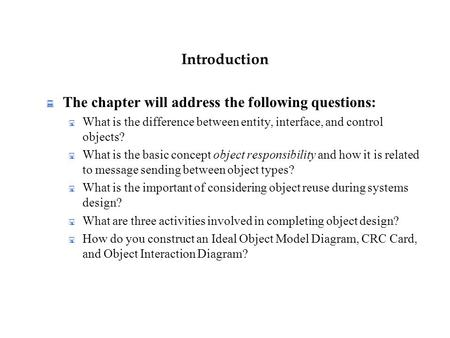 Introduction  The chapter will address the following questions:  What is the difference between entity, interface, and control objects?  What is the.