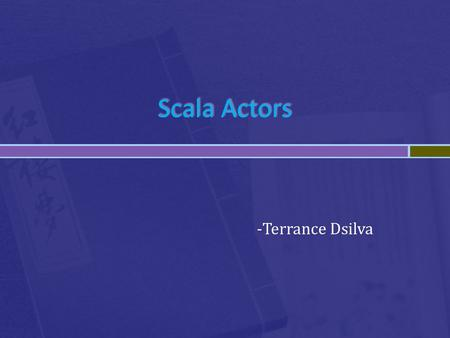 Scala Actors -Terrance Dsilva.  Thankfully, Scala offers a reasonable, flexible approach to concurrency  Actors aren't a concept unique to Scala.
