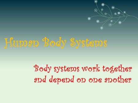 Human Body Systems Subtitle Body systems work together and depend on one another.