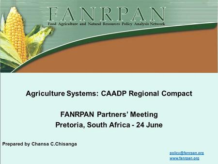 Food, Agriculture and Natural Resources Policy Analysis Network (FANRPAN) www.fanrpan.orgwww.fanrpan.org Agriculture Systems: CAADP Regional Compact FANRPAN.