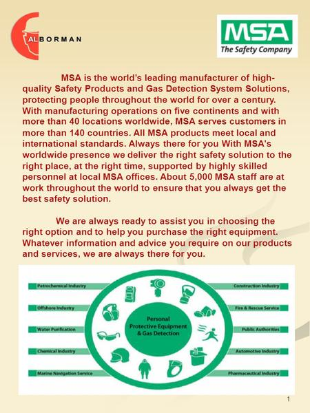 1 MSA is the world's leading manufacturer of high- quality Safety Products and Gas Detection System Solutions, protecting people throughout the world for.