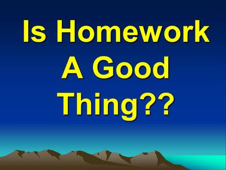 Is Homework A Good Thing??. The Overview Do you think that homework is a good thing? Let's see if we can work out the answer. To do this, we're going.