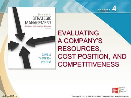 4 chapter EVALUATING A COMPANY'S RESOURCES, COST POSITION, AND COMPETITIVENESS Copyright © 2013 by The McGraw-Hill Companies, Inc. All rights reserved.