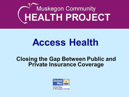Access Health Closing the Gap Between Public and Private Insurance Coverage.