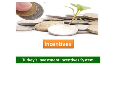 Incentives Turkey's Investment Incentives System.