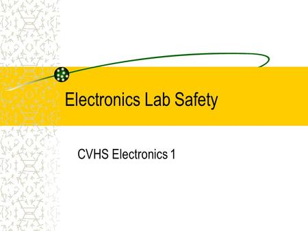 Electronics Lab Safety CVHS Electronics 1. Electricity & You Your body operates on electrical impulses from your brain that travel along your nerves.