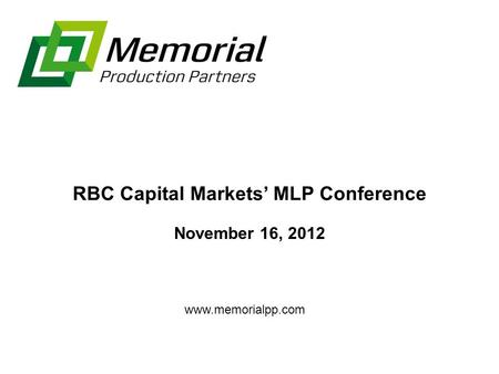 RBC Capital Markets' MLP Conference November 16, 2012 www.memorialpp.com.