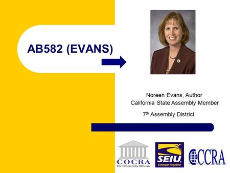 AB582 (EVANS) Noreen Evans, Author 7 th Assembly District California State Assembly Member.
