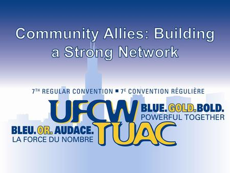Community Allies: Building a Strong Network Wednesday, August 13 7:30-8:45 Agenda 7:30 – 8:00: Power Analysis of Labor Unions Labor + Community = POWER.